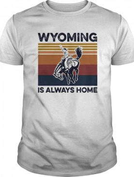 Horse wyoming is always home vintage retro shirt