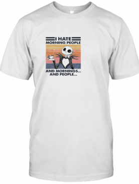 Jack Skellington I Hate Morning People And Mornings And People Vintage T-Shirt