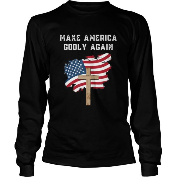 Make America Godly Again for Patriotic Christians  Long Sleeve