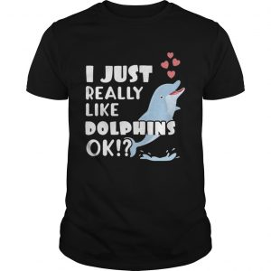 Niedliches Delphin Geschenk I Just Really Like Dolphins OK  Unisex