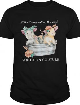 Pigs Itll All Come Out In The Wash Southern Couture shirt