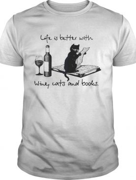 Black Cat Life Is Better WIth Wine Cats And Books shirt