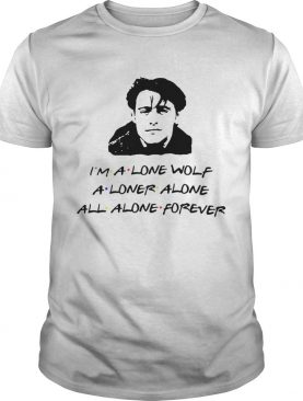 Im A Lone Wolf Alone Alone All Alone Forever shirt
