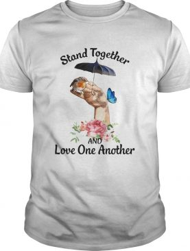 Stand Together And Love One Another shirt