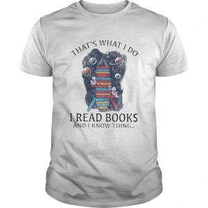 Thats What I Do I Read Books And I Know Things  Unisex