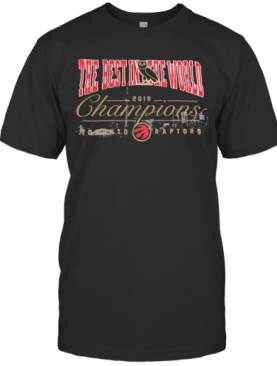 The Best In The World 2019 Champions Toronto Raptors T-Shirt
