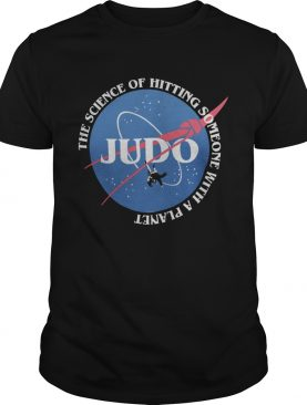 The Science Of Hitting Someone With A Planet Judo shirt