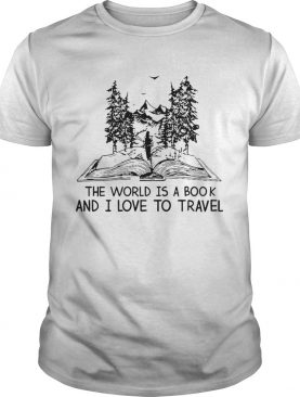 The World Is A Book And I Love To Travel shirt