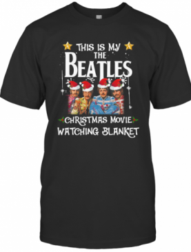 This Is My The Beatles Christmas Movie Watching Blanket T-Shirt
