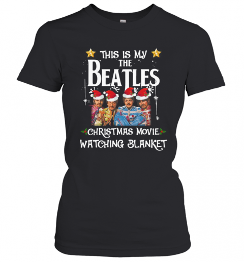 This Is My The Beatles Christmas Movie Watching Blanket T-Shirt Classic Women's T-shirt