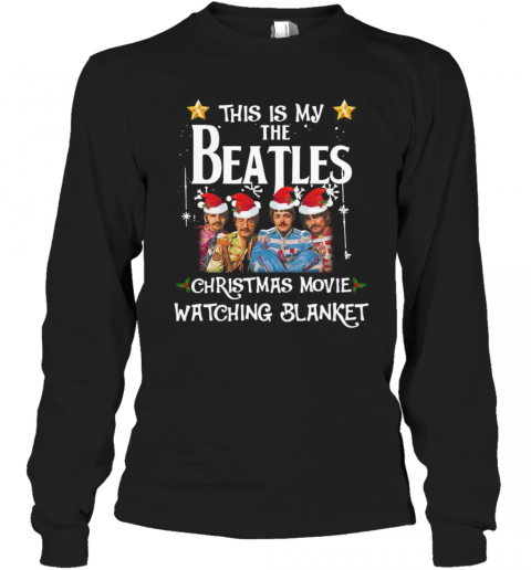 This Is My The Beatles Christmas Movie Watching Blanket T-Shirt Long Sleeved T-shirt