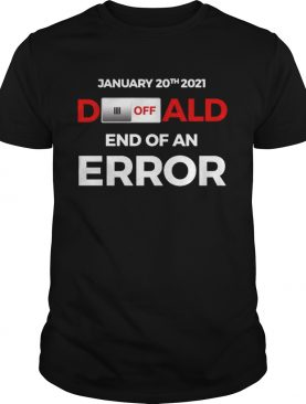 Turn off donald end of error inauguration day jan 20 2021 shirt