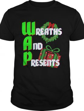 Wreaths And Presents Wap 2020 Christmas Pun Gag shirt