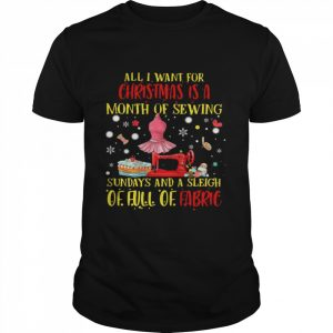 All I Need For Christmas Is A Month Of Sewing Sundays And A Sleigh Of Full Of Fabric  Classic Men's T-shirt