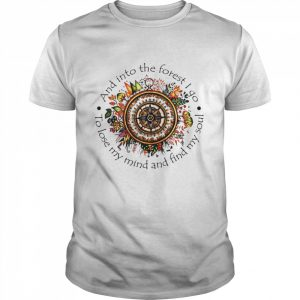 And Into The Forest I Go To Lose My Mind And Find My Soul  Classic Men's T-shirt