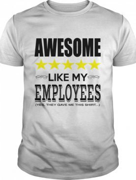 Awesome Like My Employees shirt