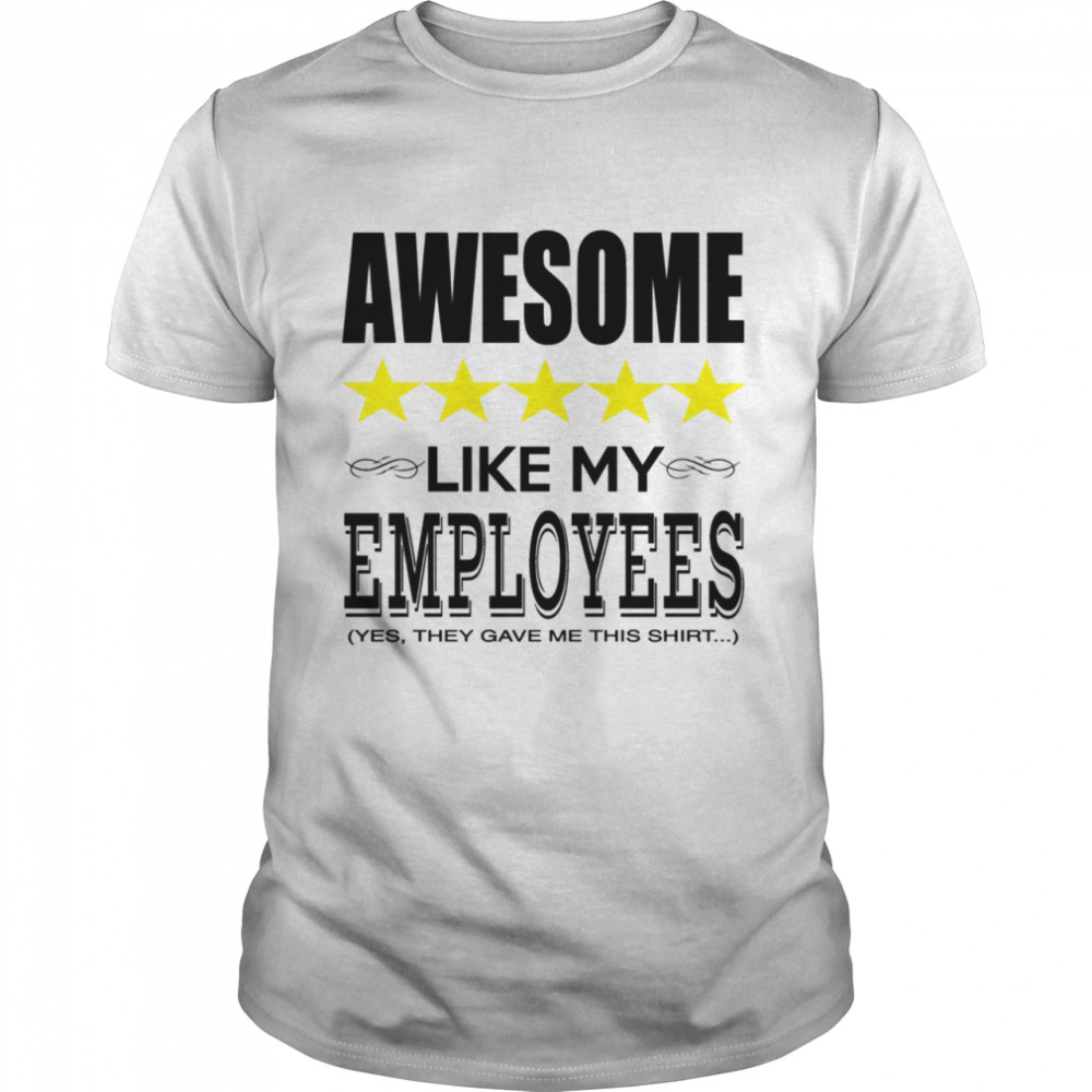 Awesome Like My Employees Classic Men's T-shirt