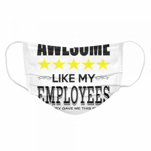 Awesome Like My Employees  Cloth Face Mask