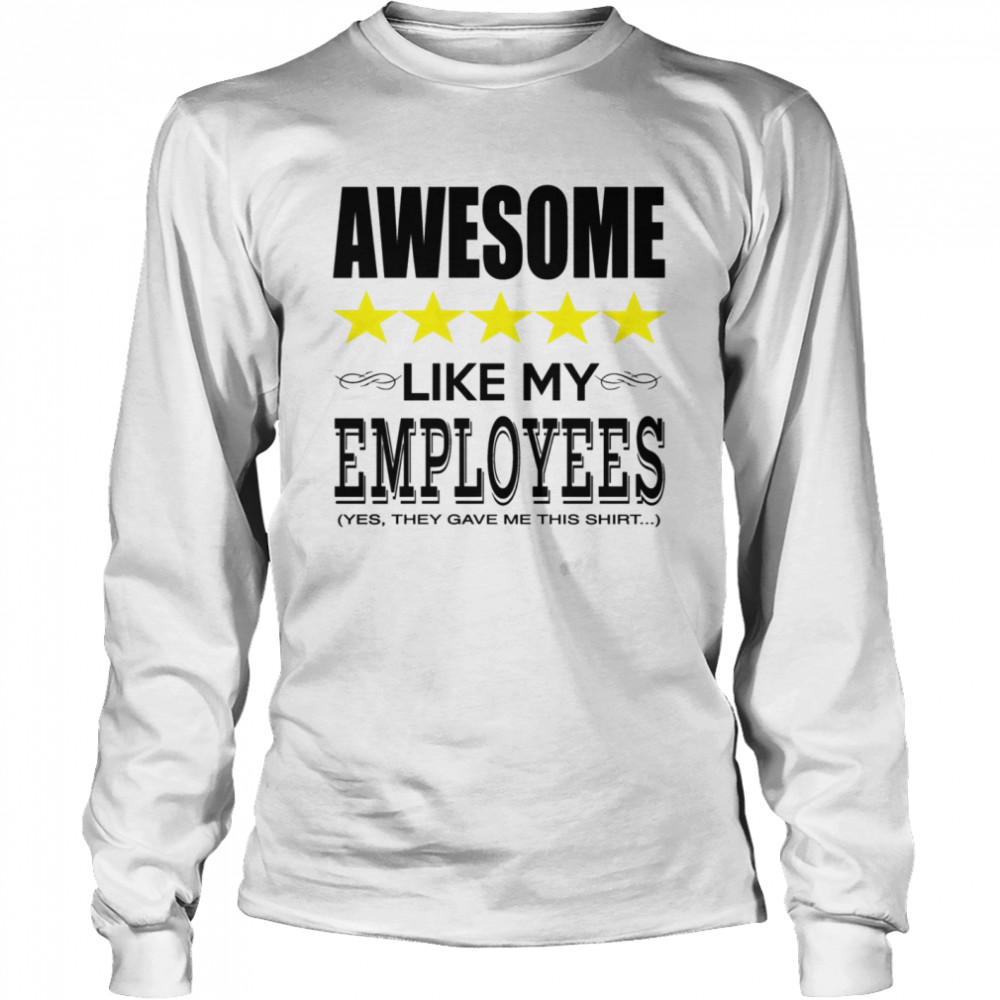 Awesome Like My Employees Long Sleeved T-shirt