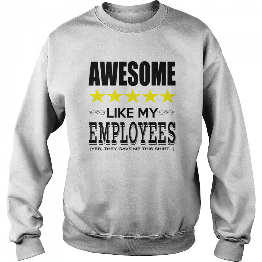 Awesome Like My Employees Unisex Sweatshirt
