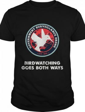 Birds Birdwatching Goes Both Ways They Aren't Real Truth shirt