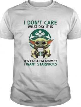 I Dont Care What Day It Is Its Early Im Grumpy I Want Starbucks Coffee Baby Yoda shirt