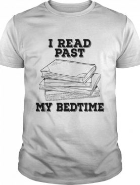 I Read Past My Bedtime Reading Book shirt