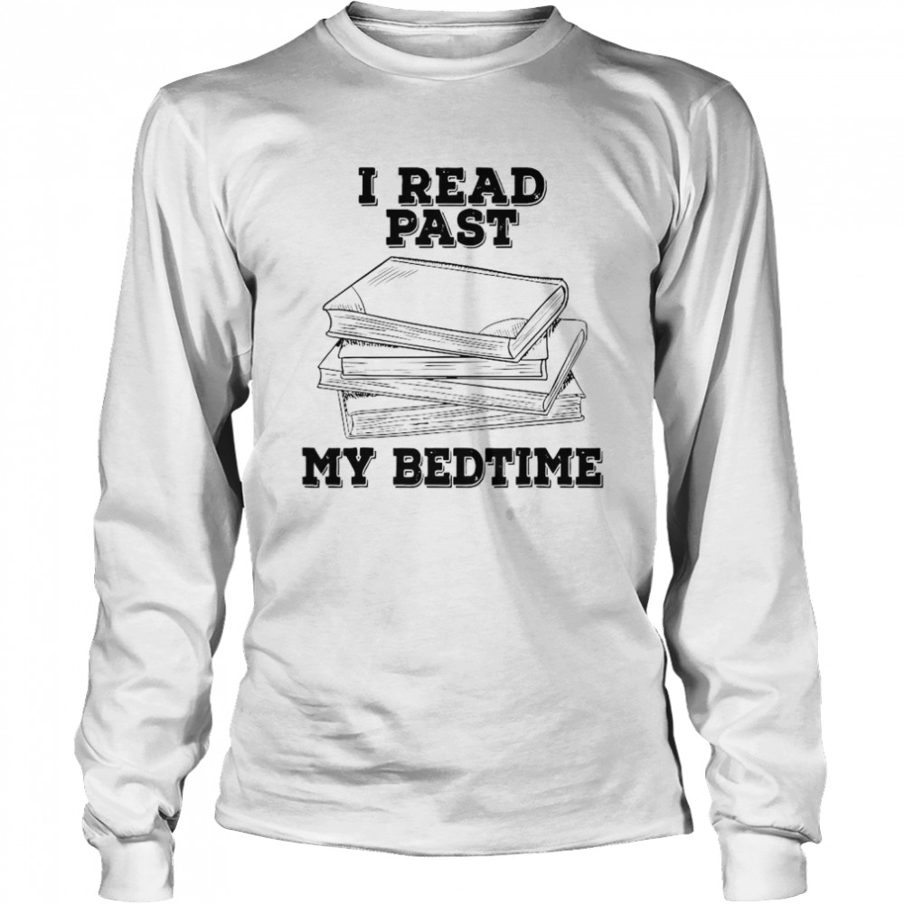 I Read Past My Bedtime Reading Book Long Sleeved T-shirt