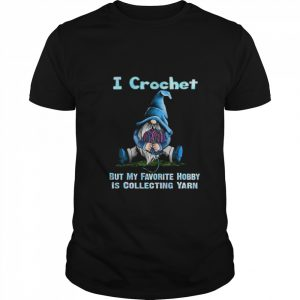 I crochet but my favorite hobby is collecting yarn  Classic Men's T-shirt