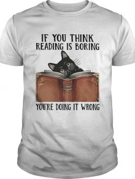 If You Think ReadingBoring Youre Doing It Wrong Cat Book shirt