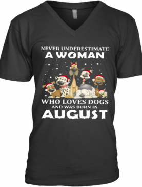 Never Underestimate A Woman Who Loves Dogs And Was Born In August Christmas V-Neck T-Shirt