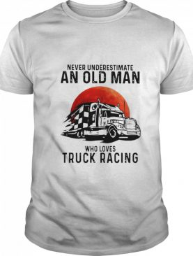 Never underestimate an old Man who loves Truck Racing Moon shirt