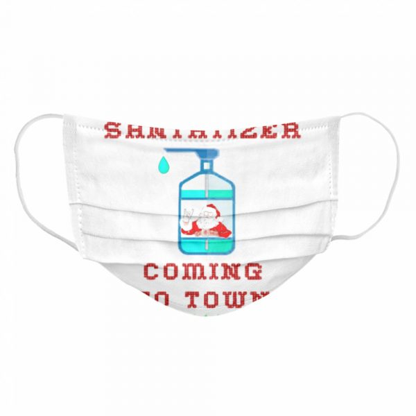 SaniTizer Coming To Town Ugly Christmas  Cloth Face Mask