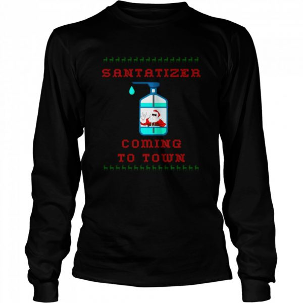SaniTizer Coming To Town Ugly Christmas  Long Sleeved T-shirt
