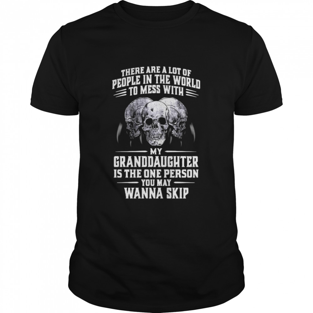 Skulls There Are A Lot Of People In The World To Mess With My Granddaughter Is The One Person Classic Men's T-shirt