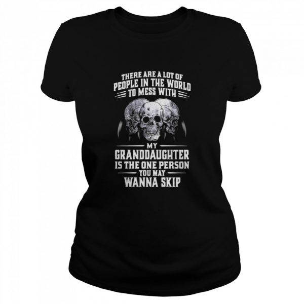 Skulls There Are A Lot Of People In The World To Mess With My Granddaughter Is The One Person  Classic Women's T-shirt