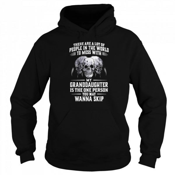 Skulls There Are A Lot Of People In The World To Mess With My Granddaughter Is The One Person  Unisex Hoodie