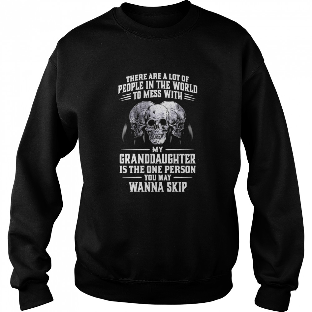 Skulls There Are A Lot Of People In The World To Mess With My Granddaughter Is The One Person Unisex Sweatshirt