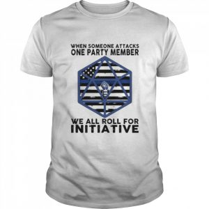 when someone attacks one party member we all roll for initiative  Classic Men's T-shirt