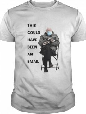 Bernie Sanders This Could Have Been An Email shirt