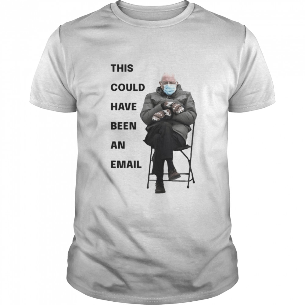 Bernie Sanders This Could Have Been An Email Classic Men's T-shirt