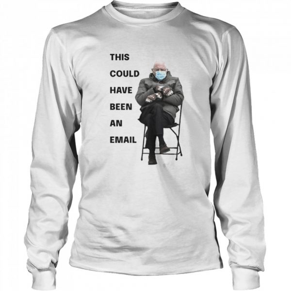Bernie Sanders This Could Have Been An Email  Long Sleeved T-shirt