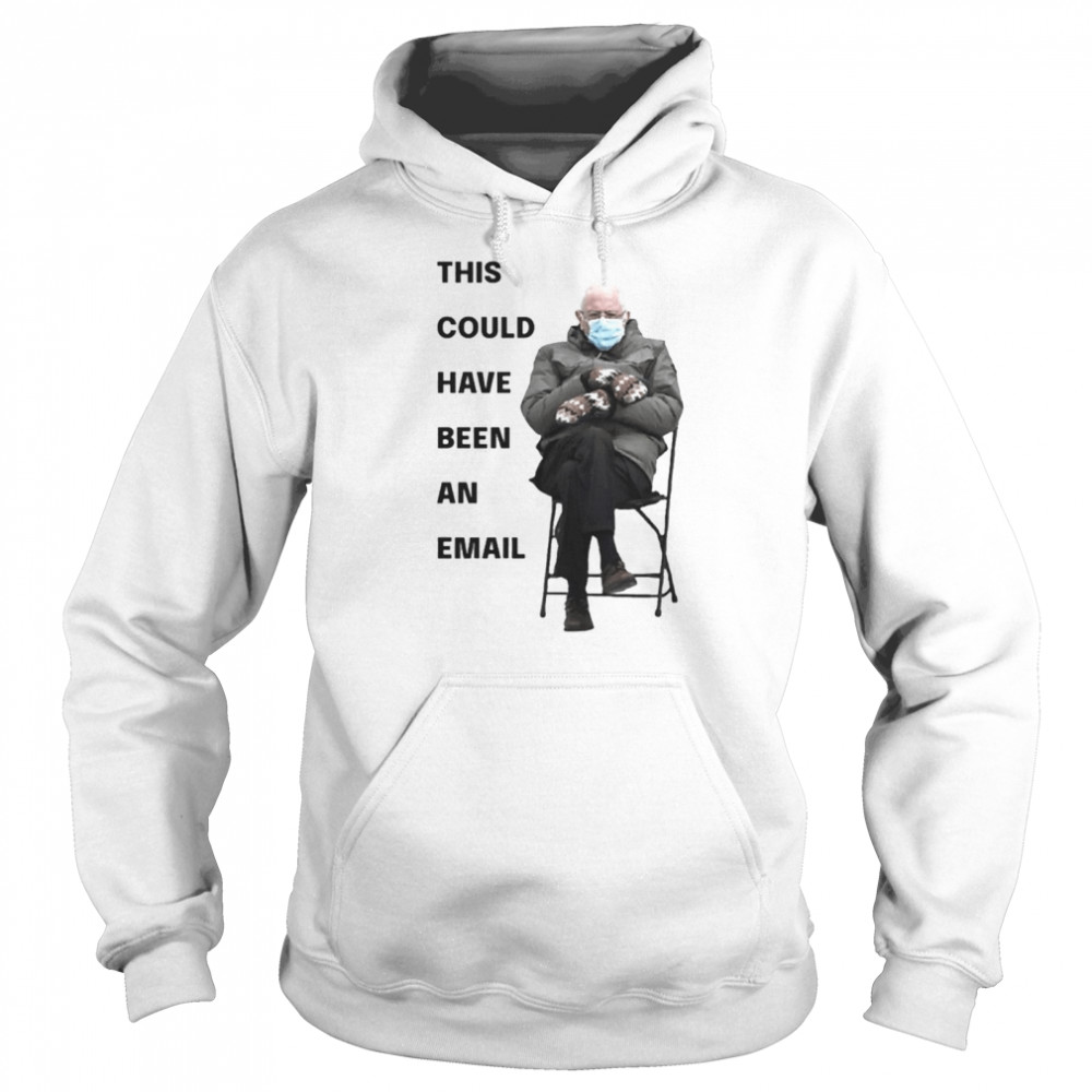 Bernie Sanders This Could Have Been An Email Unisex Hoodie