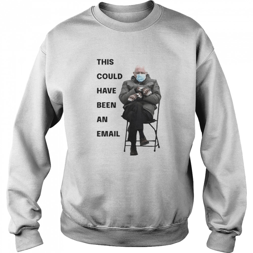 Bernie Sanders This Could Have Been An Email Unisex Sweatshirt