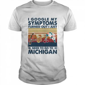 I Google My Symptoms Turned Out I Just Need Go To Michigan Flowers Animal Vintage  Classic Men's T-shirt
