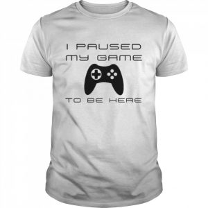 I paused my game to be here  Classic Men's T-shirt