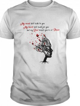 My Mind Still Talks To You My Heart Still Looks For You But My Soul Knows You're At Peace Tree shirt