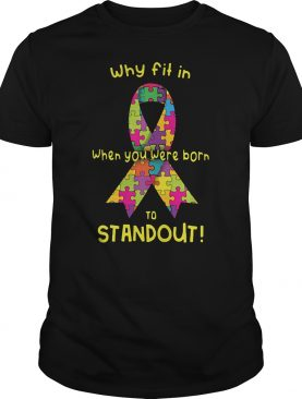 Why fit in Autism Cancer when you were born to standout shirt