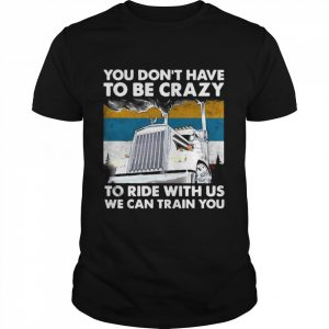 You Don't Have To Be Crazy To Ride With Us We Can Train You Vintage  Classic Men's T-shirt